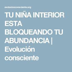 TU NIÑA INTERIOR ESTA BLOQUEANDO TU ABUNDANCIA | Evolución consciente