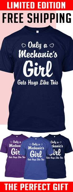 Only a Mechanic's girl get hugs - Limited edition. 2 days left for Free Shipping. Makes a perfect gift!