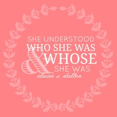 Individual Worth...  She understood who she was & whose she was.