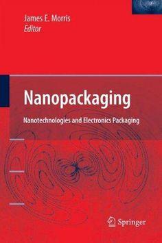 Nanopackaging: Nanotechnologies and Electronics Packaging Electronic Packaging, Future Trends, Nanotechnology, Engineering, This Book, Electronics, Presents, Books, Towel