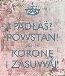 popraw KORONĘ I ZASUWAJ! Another original poster design created with the Keep Calm-o-matic. Buy this design or create your own original Keep Calm design now. Motto, Book Worms, Texts, Thoughts, Humor, Sayings, Words, Quotes, Inspiration