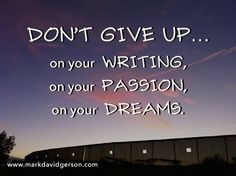 """Don't give up...on your writing, on your passion, on your dreams."" ••• More inspiration for writers at www.amazon.com/author/markdavidgerson ••• Get your own copy of this inspirational piece at https://www.twenty20.com/photo/7cdae576-6e22-4cb8-8ac1-73cb6303365b"