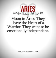 Moon in #Aries: They have the Heart of a Warrior. They want to be emotionally independent.   - WTF Zodiac Signs Daily Horoscope!