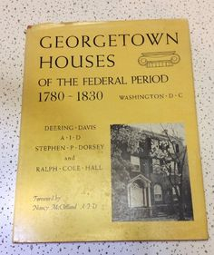Georgetown Houses Of The Federal Period 1780-1830 Washington D C