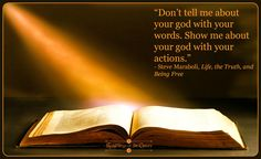 Don't tell me about your god with your words. Show me about your god with your actions - Steve Maraboli #god #religion #spiritual