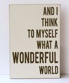 Look at this Vinyl Crafts Cream & Brown 'Wonderful World' Wall Sign on today! Great Quotes, Me Quotes, Inspirational Quotes, Motivational, Pallet Signs, Vinyl Crafts, What A Wonderful World, Wonders Of The World, Life Lessons