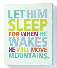 Let Him Sleep. Wake him and he will kill you