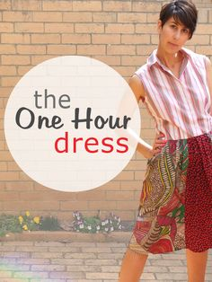 How To: The One Hour Dress ▽▼▽ My Poppet :      Clean out my wardrobe and make a new spring dress. Not really as ambitious as it sounds when you throw a little creative wardrobe refashioning in the mix.