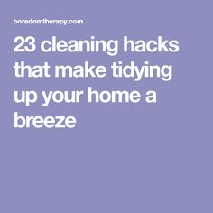 23 cleaning hacks that make tidying up your home a breeze
