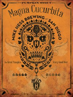 "A poster created for Mike Hess Brewing's Pumpkin Stout released near Halloween. Took the Day of the Dead motif but used all beer iconography in it. ""Magna Cucurbita"" means Great Pumpkin."