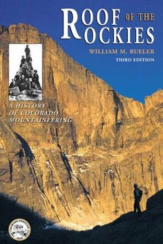Roof of the Rockies: A History of Colorado Mountaineering by William M. Bueler. $16.95. Author: William M. Bueler. Publisher: Colorado Mountain Club Press; 3 edition (October 15, 2000). Publication: October 15, 2000