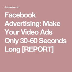 Facebook Advertising: Make Your Video Ads Only 30-60 Seconds Long [REPORT] Facebook Marketing Strategy, Social Media Marketing, Digital Marketing, Marketing Strategies, About Facebook, Facebook Video, Advertising, Ads, You Videos