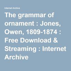 The grammar of ornament : Jones, Owen, 1809-1874 : Free Download & Streaming : Internet Archive