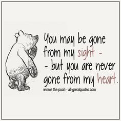 Inspirational Quotes Pictures Quotes About Life You May Be Gone From My Sight. Winnie The Pooh Quotes May Be Gone From My Sight. Winnie The Pooh Quotes Life Quotes Pictures, Inspirational Quotes Pictures, Cute Quotes, Picture Quotes, Favorite Quotes, Best Quotes, Popular Quotes, Best Daddy Quotes, Dad Quotes
