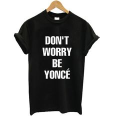 don't worry be yonce T shirt