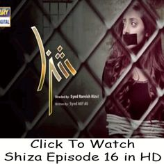 Watch Ary Digital TV Drama Shiza Episode 16 in HD Quality. Watch all latest and Previous episodes of Shiza and other Ary Digital Dramas online