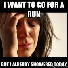 Me, almost every day.I shower/ change my clothes way to much. #RunnersProblems