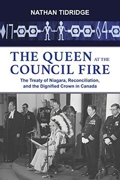 Buy The Queen at the Council Fire: The Treaty of Niagara, Reconciliation, and the Dignified Crown in Canada by Nathan Tidridge and Read this Book on Kobo's Free Apps. Discover Kobo's Vast Collection of Ebooks and Audiobooks Today - Over 4 Million Titles! National Aboriginal Day, William Johnson, Canada Online, Award Winning Books, The Covenant, First Nations, Books To Read, Audiobooks, Literature