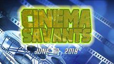 Cinema Savants - June 17, 2018
