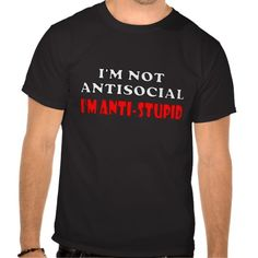 I'm Not Antisocial I'm Anti-Stupid Tees. joke ,  funny ,  humor ,  comedy ,  stupid ,  concept ,  man ,  business ,  face ,  isolated ,  head ,  young ,  adult ,  person ,  work ,  male ,  silly ,  character ,  people , intelligence, idea, idiot, illustration, dumb, comic, crazy, stupidity, bizarre, antisocial, dummy, tees