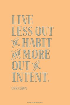 Live less out of habit and more out of intent. - Unknown | Sarah made this with Spoken.ly