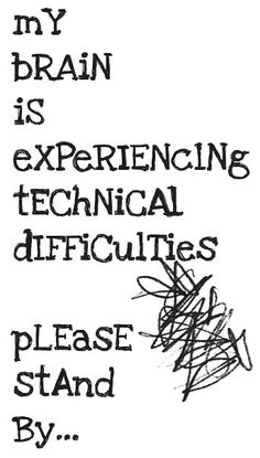 Mental technical difficulties always occur at the least opportune times.