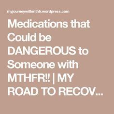 Medications that Could be DANGEROUS to Someone with MTHFR | MY ROAD TO RECOVERY