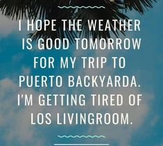 I hope the weather is good tomorrow for my trip to Puerto backyards. I'm getting tired of los Livingroom - artist unkown - Haha Funny, Funny Jokes, Funny Stuff, Just For Laughs, Just For You, Brenda Lee, Sarcastic Humor, Drunk Humor, Nurse Humor