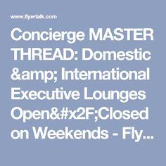 Concierge MASTER THREAD: Domestic & International Executive Lounges Open/Closed on Weekends - FlyerTalk Forums