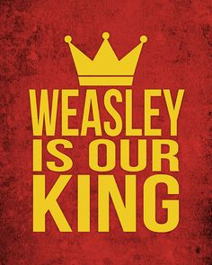 Harry Potter Quote Art Weasley is Our King by AllTheBestQuotes