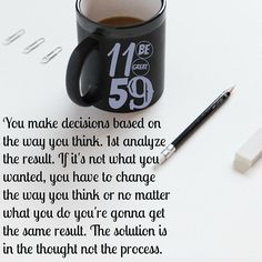 You make #decisions based on the way you #think. 1st #analyze the #result. If…