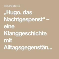 """""""Hugo, das Nachtgespenst"""" – eine Klanggeschichte mit Alltagsgegenständen – Pro-Kita.com Yoga Art, Hugo, Primary School, Kids And Parenting, Diy For Kids, Angst, School Ideas, Theater, Meditation"""