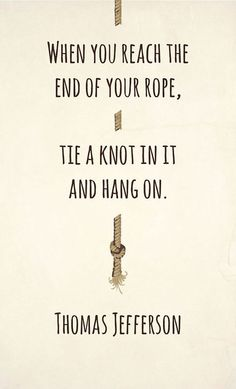 When you reach the end of your rope, tie a knot and hang on. - Thomas Jefferson #Quote #Inspiration #Motivation