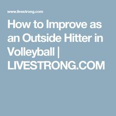 How to Improve as an Outside Hitter in Volleyball | LIVESTRONG.COM