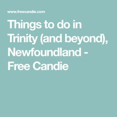 Things to do in Trinity (and beyond), Newfoundland - Free Candie