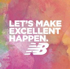 Let's make excellent happen. We love the slogan of our favorite shoe company New Balance! Their shoes are the best for a home workout!  www.baladea.com