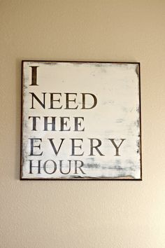 """I need thee every hour"" wall art. Custom chalk paint sign with handpainted lettering. www.linenandlaceblog.com By linenandlaceshop, $69.00"