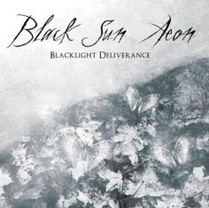 Black Sun Aeon - Blacklight Deliverance. Genre: Doom/Death Metal