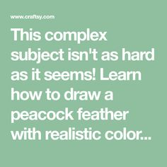 This complex subject isn't as hard as it seems! Learn how to draw a peacock feather with realistic colors and texture with Craftsy's simple tutorial.