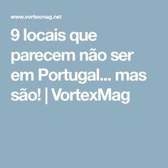9 locais que parecem não ser em Portugal... mas são! | VortexMag