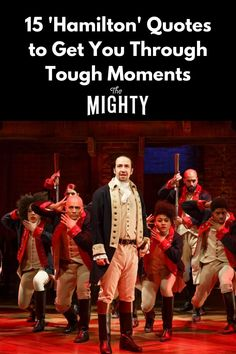 15 'Hamilton' Quotes to Get You Through Tough Moments | The Mighty #hamilton