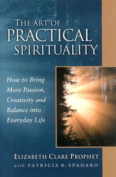 The Art of Practical Spirituality: How to Bring More Passion, Creativity and Balance Into Everyday Life
