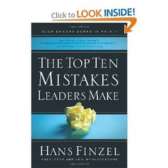 "Hans Finzel, ""The Top Ten Mistakes Leaders Make"" - A practical book on leadership within any business, church or organization, with an emphasis on building interpersonal relationships and motivation."