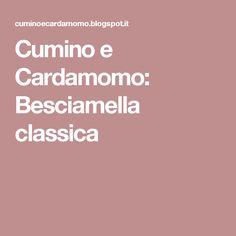 Cumino e Cardamomo: Besciamella classica