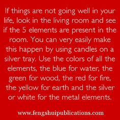 Feng Shui Tip for your life. If things are not going well in your lihe, look in the livingroom if the 5 elements are present in the room.