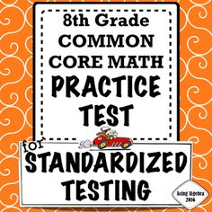 8th Grade Common Core Practice Test for Standardized TestingThis practice test consists of 45 problems that assess each of the following common core standards:The Number SystemKnow that there are numbers that are not rational, and approximate them by rational numbers.