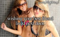 Wishing your best friend lived next door