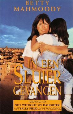 Betty Mahmoody - In een sluier gevangen Not Without My Daughter Love Book, Book 1, Books To Read, My Books, Great Movies, Film Movie, Thrillers, Reading Lists, Book Quotes