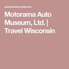 Motorama Auto Museum, Ltd. | Travel Wisconsin