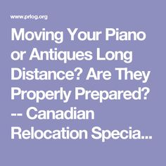 Moving Your Piano or Antiques Long Distance? Are They Properly Prepared? -- Canadian Relocation Specialists | PRLog